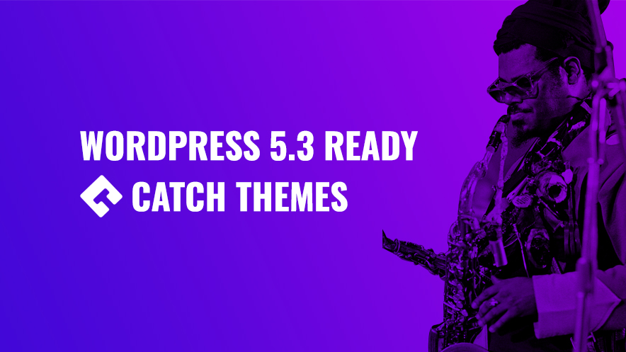 Catch Themes is WordPress 5.3 Ready